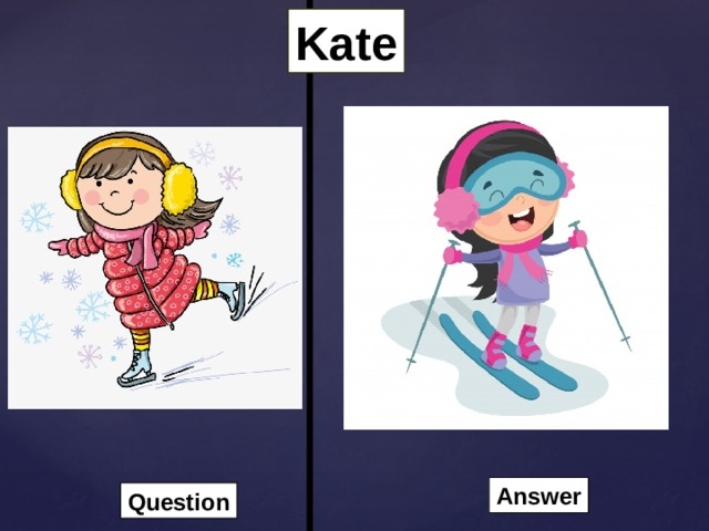 Kate Answer Question