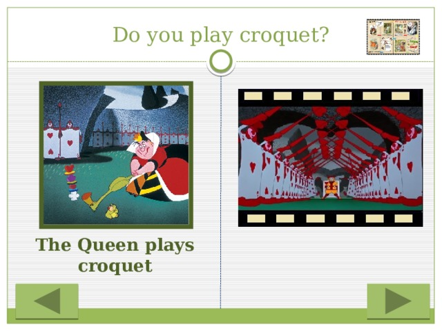 Do you play croquet? The Queen plays croquet