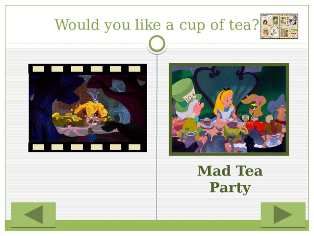 Would you like a cup of tea? Mad Tea Party
