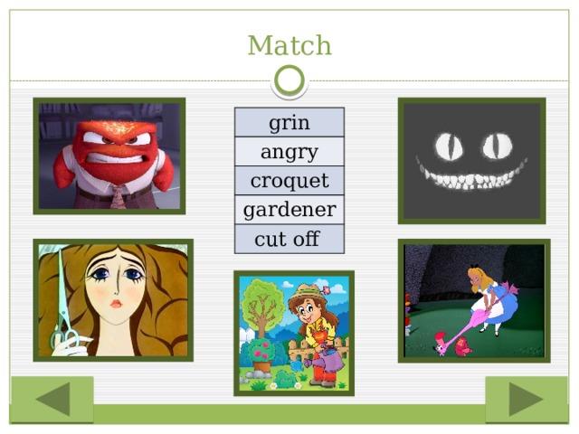 Match grin angry croquet gardener cut off