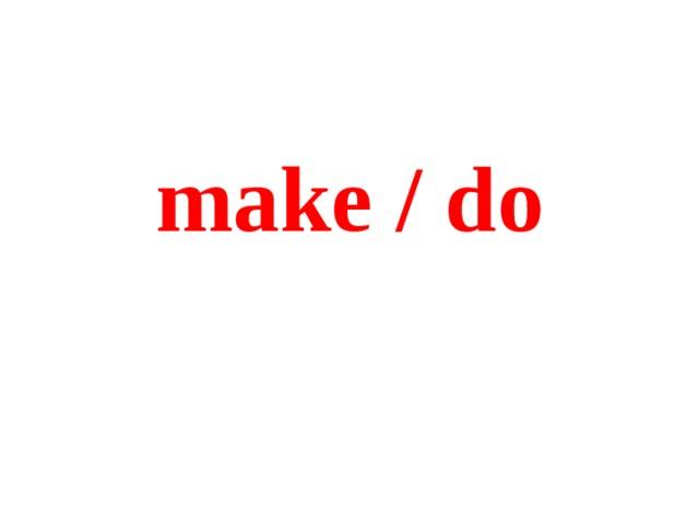 make / do