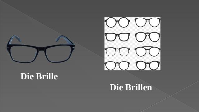 Die Brille   Die Brillen