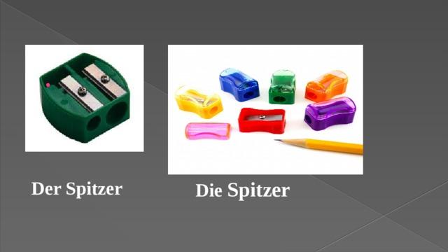 Der Spitzer Die Spitzer