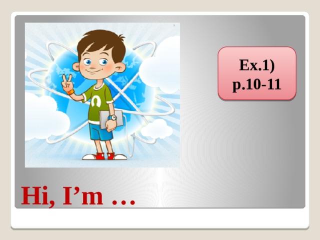 Ex.1) p.10-11 Hi, I'm …