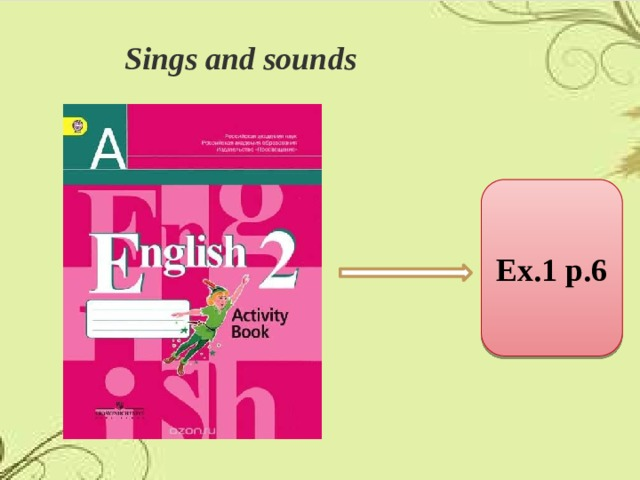 Sings and sounds Ex.1 p.6