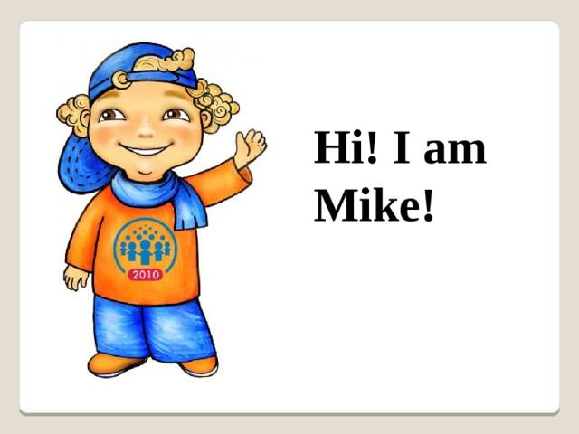 Hi! I am Mike!