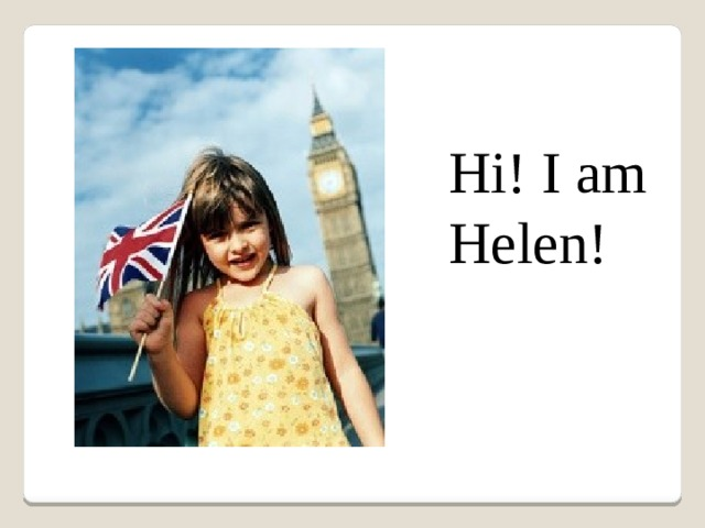 Hi! I am Helen!