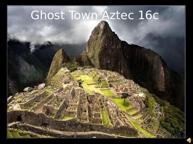 Ghost Town Aztec 16c