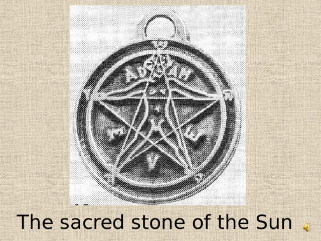The sacred stone of the Sun