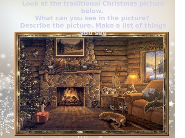 Look at the traditional Christmas picture below. What can you see in the picture? Describe the picture. Make a list of things you see