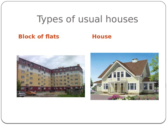 Types of usual houses Block of flats House