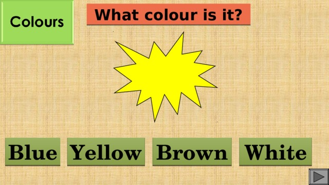 What colour is it? Blue Yellow Brown White