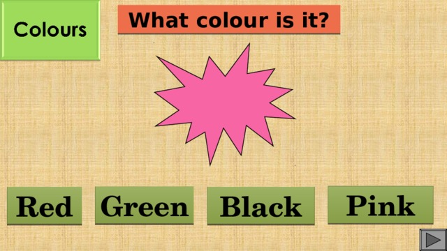 What colour is it? Pink Green Red Black
