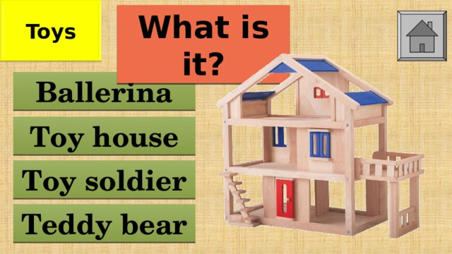 Toys What is it? Ballerina Toy house Toy soldier Teddy bear