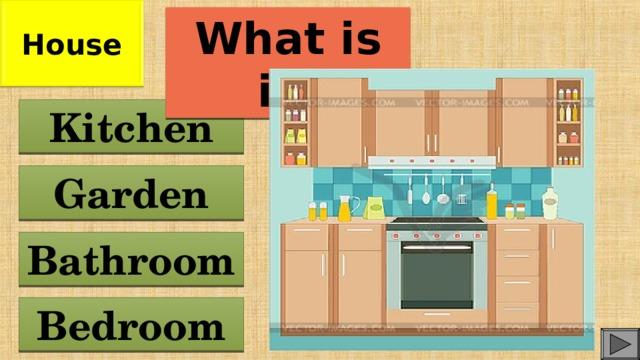House What is it? Kitchen Garden Bathroom Bedroom