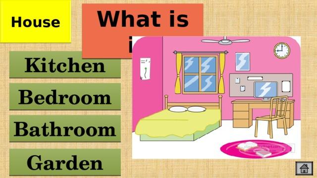 House What is it? Kitchen Bedroom Bathroom Garden