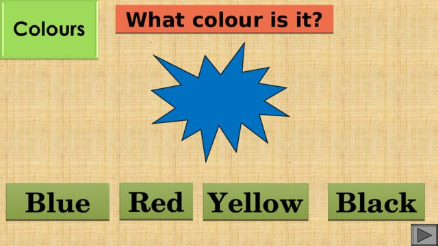 What colour is it? Red Blue Yellow Black