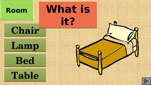 Room What is it? Chair Lamp Bed Table