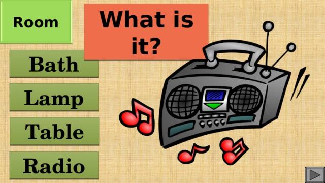 Room What is it? Bath Lamp Table Radio