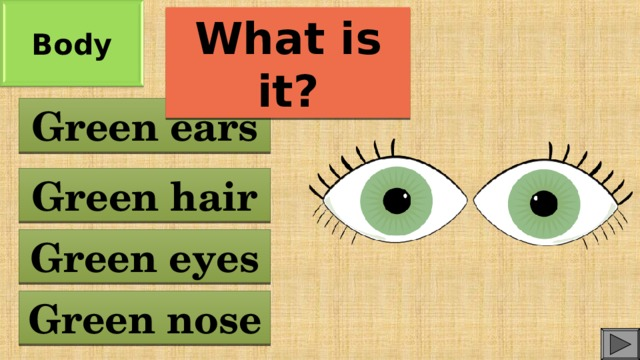 Body What is it? Green ears Green hair Green eyes Green nose