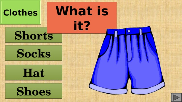 Clothes What is it? Shorts Socks Hat Shoes