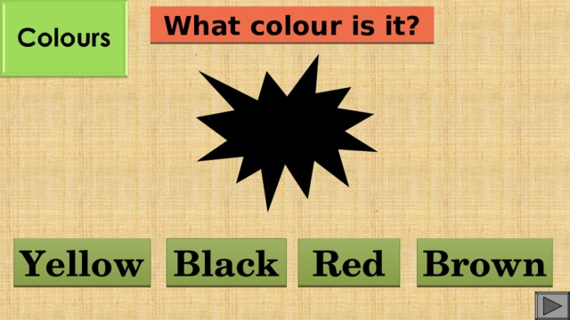 What colour is it? Red Yellow Brown Black