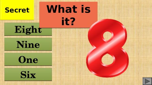 Secret What is it? Eight Nine One Six
