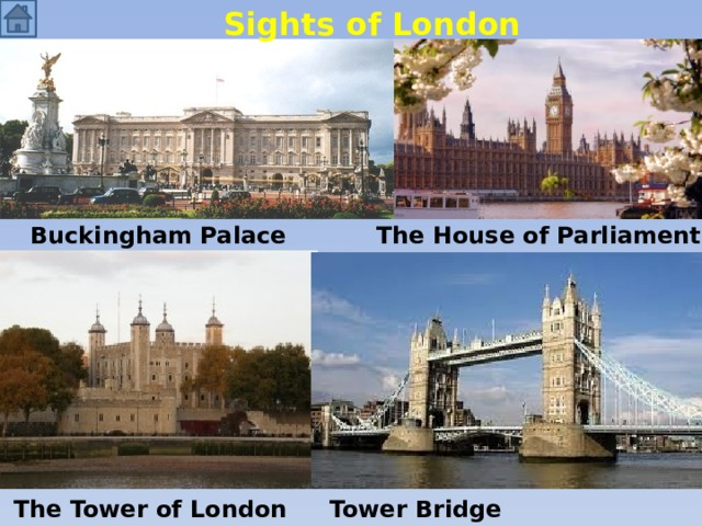 Sights of London Buckingham Palace  Тhe House of Parliament The Tower of London  Tower Bridge