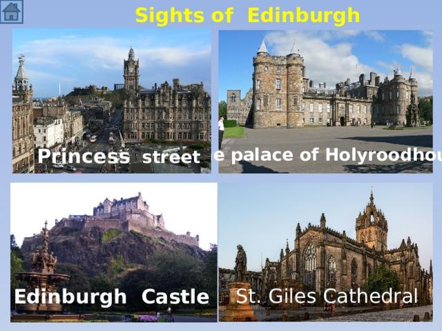 Sights of Edinburgh The palace of Holyroodhouse Princess street St. Giles Cathedral Edinburgh Castle