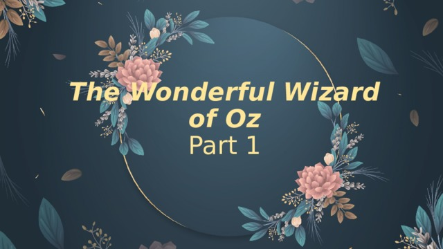 The Wonderful Wizard of Oz  Part 1