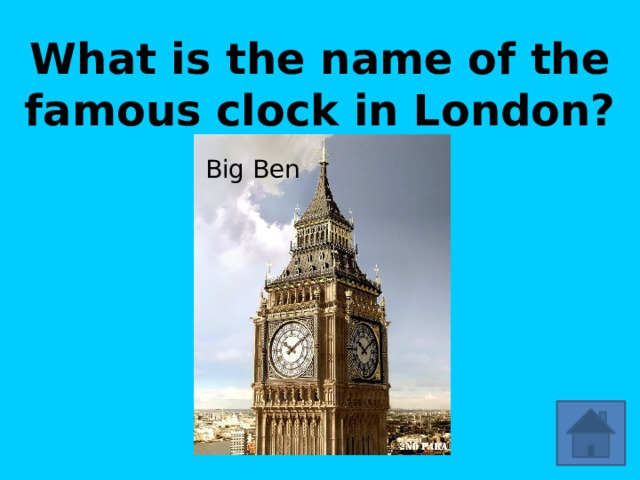 What is the name of the famous clock in London? Big Ben