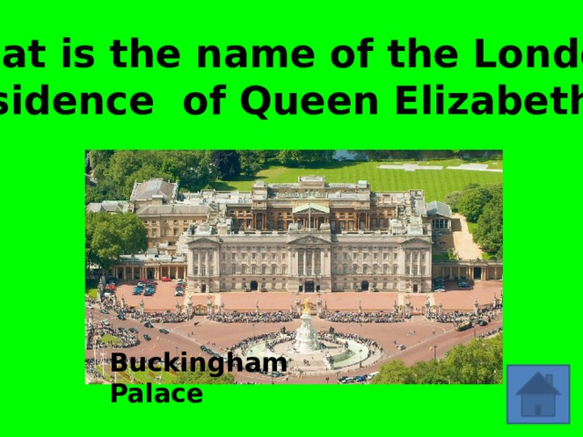 What is the name of the London Residence of Queen Elizabeth II? Buckingham Palace