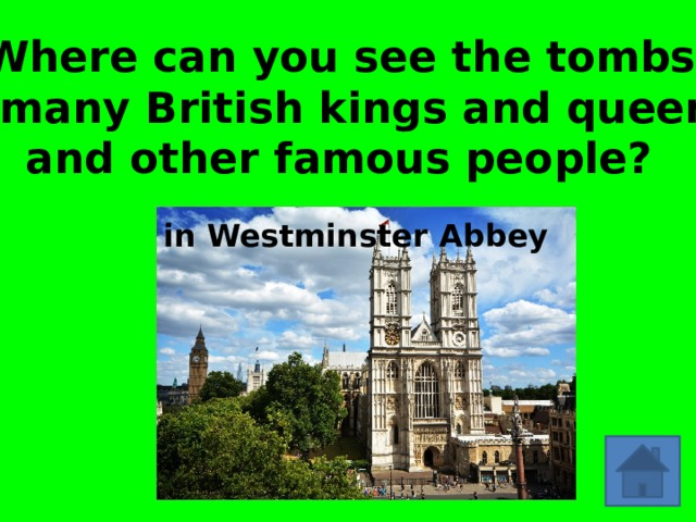 Where can you see the tombs  of many British kings and queens and other famous people? in Westminster Abbey