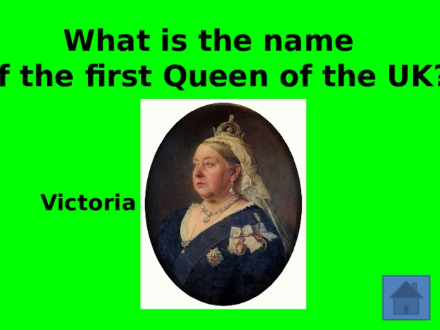 What is the name of the first Queen of the UK? Victoria