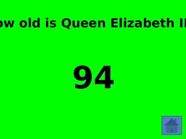 How old is Queen Elizabeth II ? 94