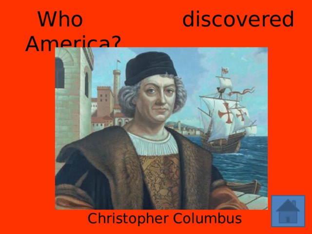 Who discovered America? Christopher Columbus