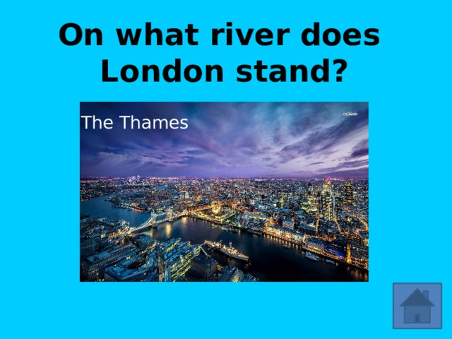 On what river does  London stand? The Thames