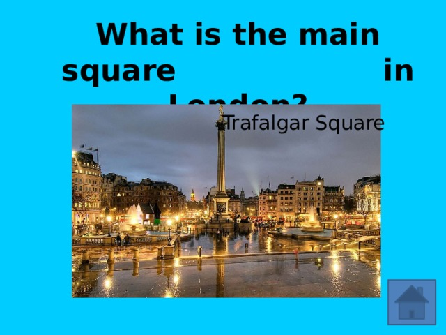 What is the main square in London? Trafalgar Square