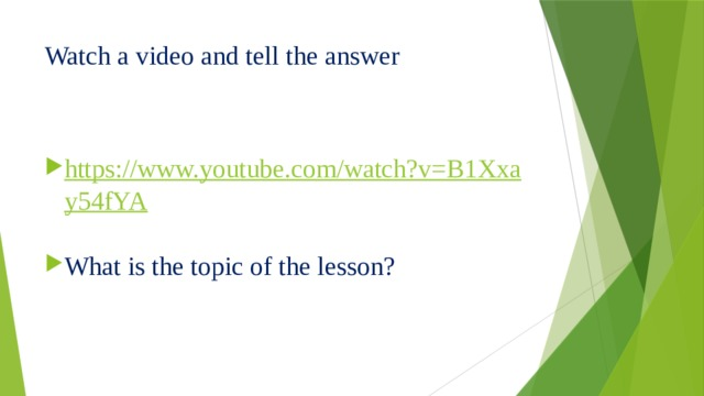 Watch a video and tell the answer
