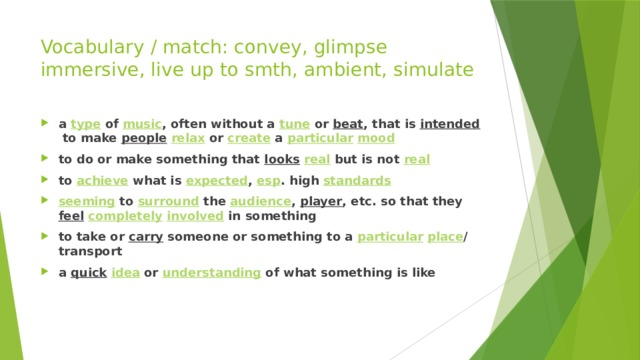 Vocabulary / match: convey, glimpse immersive, live up to smth, ambient, simulate