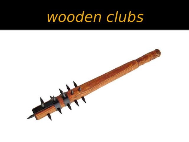wooden clubs