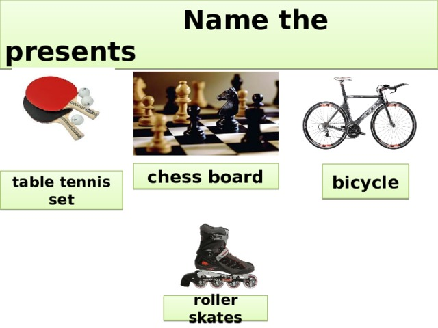 Name the presents chess board bicycle table tennis set roller skates