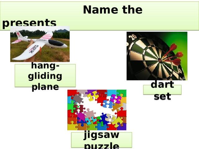 Name the presents hang- gliding plane dart set jigsaw puzzle