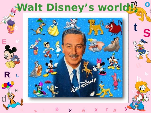 o Walt Disney's world! W C g J L u z V N t Q S E M R b P H Y d F K l x