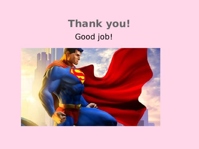 Thank you! Good job!