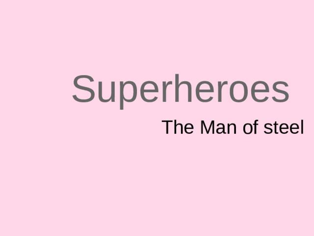 Superheroes The Man of steel