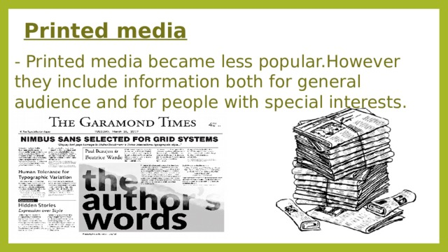 Printed media - Printed media became less popular.However they include information both for general audience and for people with special interests.
