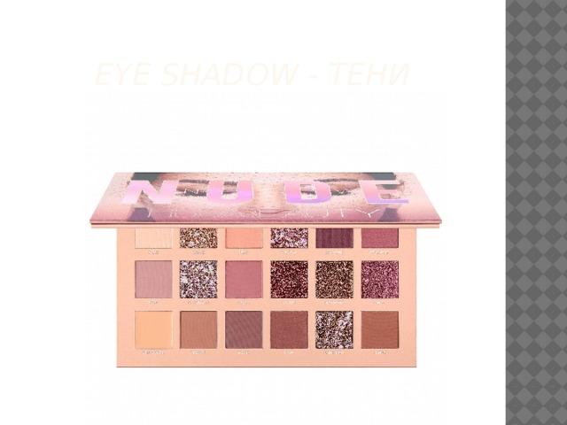 Eye shadow - тени