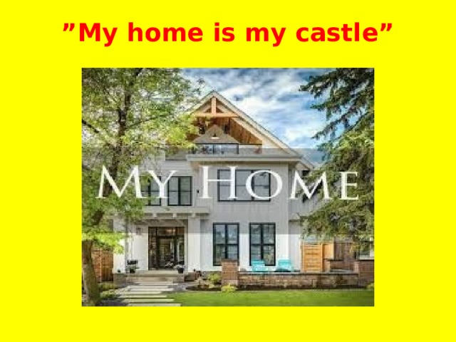 """"""" My home is my castle"""""""