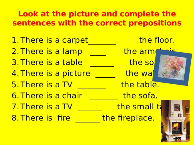 Look at the picture and complete the sentences with the correct prepositions